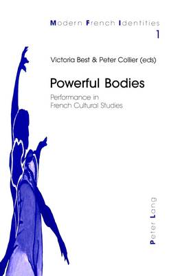 Powerful Bodies: Performance in French Cultural Studies - Modern French Identities v. 1 (Paperback)