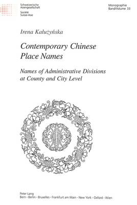 Contemporary Chinese Place Names: Names of Administrative Divisions at County and City Level - Schweizer Asiatische Studien/Etudes Asiatique Suisse Monographien/Monographes v. 33 (Paperback)