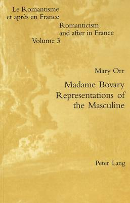 """Madame Bovary"" - Representations of the Masculine - Romanticism & After in France v. 3 (Paperback)"