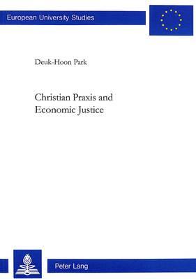 Christian Praxis and Economic Justice - European University Studies v. 675 (Paperback)