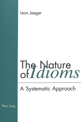 The Nature of Idioms: A Systematic Approach (Paperback)