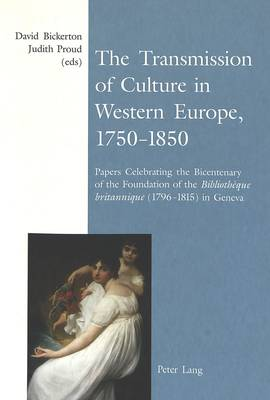 The Transmission of Culture in Western Europe, 1750-1850: Papers Celebrating the Bicentenary of the Foundation of the Bibliotheque Britannique (1796-1815) in Geneva (Paperback)