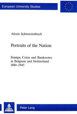 Portraits of the Nation: Stamps, Coins and Banknotes in Belgium and Switzerland 1880-1945 - European University Studies v. 847 (Paperback)