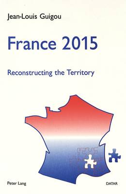 France 2015: Reconstructing the Territory - A Contribution to the National Debate (Paperback)