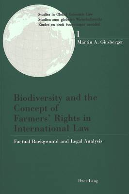 Biodiversity and the Concept of Farmer's Rights in International Law: Factual Background and Legal Analysis - Studies in Global Economic Law/ Studien Zum Globalen Wirtschaftsrecht / Etudes En Droit Economique Mondial v. 1 (Paperback)