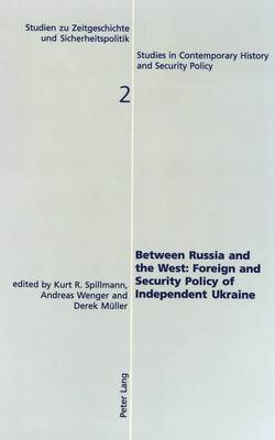 Between Russia and the West: Foreign and Security Policy of Independent Ukraine - Studies in Contemporary History & Security Policy v. 2 (Paperback)