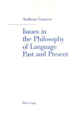 Issues in the Philosophy of Language Past and Present: Selected Papers (Paperback)