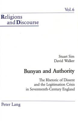 Bunyan and Authority: The Rhetoric of Dissent and the Legitimation Crisis in Seventeenth-century England - Religions and Discourse v. 6 (Paperback)