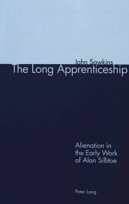 The Long Apprenticeship: Alienation in the Early Work of Alan Sillitoe (Paperback)