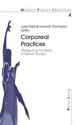 Corporeal Practices: (Re)Figuring the Body in French Studies - Modern French Identities 4 (Paperback)