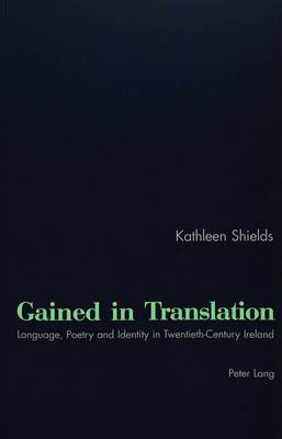 Gained in Translation: Language, Poetry, and Identity in Twentieth-century Ireland (Paperback)