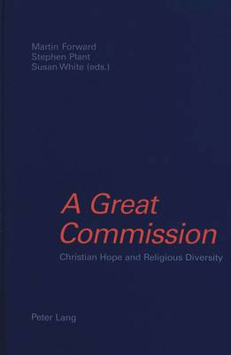 A Great Commission: Christian Hope and Religious Diversity -Papers in Honour of Kenneth Cracknell on His 65th Birthday (Hardback)