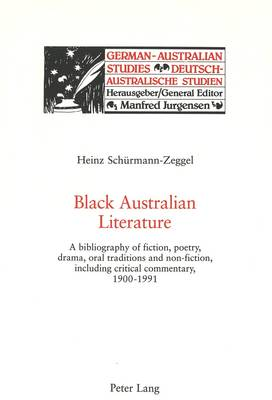 Black Australian Literature: A Bibliography of Fiction, Poetry, Drama, Oral Traditions and Non-fiction, Including Critical Commentary, 1900-1991 - German-Australian Studies/Deutsch-Australische Studien v. 11 (Paperback)