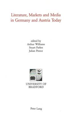 Literature, Markets and Media in Germany and Austria Today - University of Bradford Studies v. 5 (Paperback)