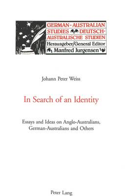 In Search of an Identity: Essays and Ideas on Anglo-Australians, German-Australians and Others - German-Australian Studies/Deutsch-Australische Studien v. 15 (Paperback)