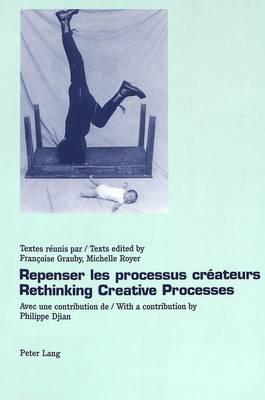 Repenser les Processus Createurs Rethinking Creative Processes (Paperback)