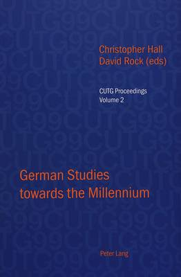 German Studies towards the Millennium: Selected Papers from the Conference of University Teachers of German, University of Keele, September 1999 - CUTG Proceedings v. 2 (Paperback)
