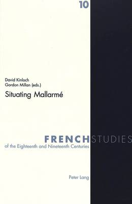 Situating Mallarme - French Studies of the Eighteenth and Nineteenth Centuries v. 10 (Paperback)