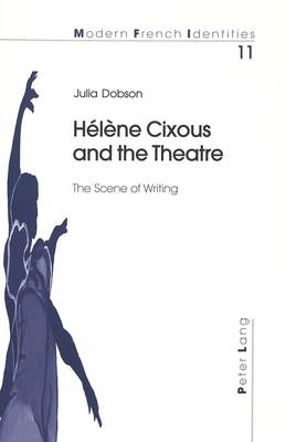 Helene Cixous and the Theatre - Modern French Identities v. 11 (Paperback)