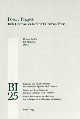 Poetry Project: Irish Germanists Interpret German Verse - Britische und Irische Studien zur Deutschen Sprache und Literatur/British and Irish Studies in German Language and Literature v. 25 (Paperback)