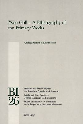 Yvan Goll: A Bibliography of the Primary Works - Britische und Irische Studien zur Deutschen Sprache und Literatur/British and Irish Studies in German Language and Literature 26 (Paperback)