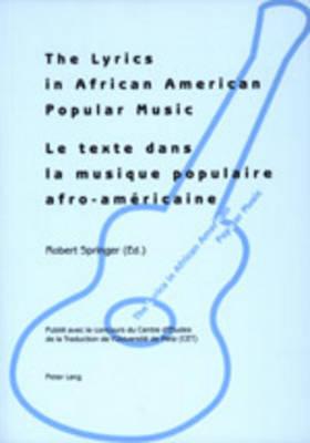 The Lyrics in African American Popular Music: Proceedings of Metz (September 29th-30th, 2000) = Le Texte Dans la Musique Populaire Afro-Amaericaine: Actes du Colloque International de Metz (29-30 Septembre 2000) (Paperback)