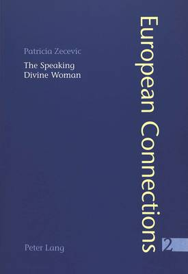 The Speaking Divine Woman: Lopez De Ubeda's La Picara Justina and Goethe's Wilhelm Meister - European Connections v. 2 (Paperback)