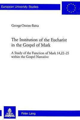The Institution of the Eucharist in the Gospel of Mark: A Study of the Function of Mark 14, 22-25 within the Gospel Narrative - Europaische Hochschulschriften/European University Studies/Publications Universitaires Europeennes Reihe 23: Theologie/Series 23: Theology/Serie 23: Theologie v. 727 (Paperback)
