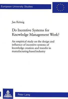 Do Incentive Systems for Knowledge Management Work? - European University studies: Series V v. 2803 (Paperback)