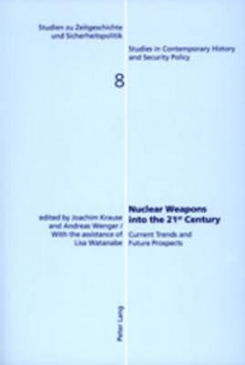 Nuclear Weapons into the 21st Century - Studien zu Zeitgeschichte und Sicherheitspolitik - Studies in Contemporary History and Security Policy v. 8 (Paperback)