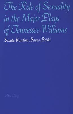 The Role of Sexuality in the Major Plays of Tennessee Williams (Paperback)