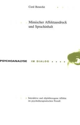 Mimischer Affektausdruck Und Sprachinhalt: Interaktive Und Objektbezogene Affekte Im Psychotherapeutischen Prozess - Psychoanalyse Im Dialog, 12 (Paperback)