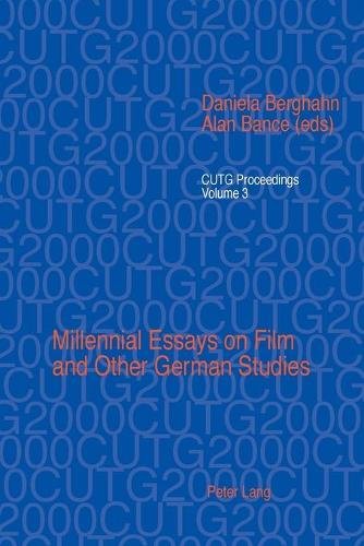 Millennial Essays on Film and Other German Studies: Selected Papers from the Conference of University Teachers of German, University of Southampton, April 2000 - CUTG Proceedings v. 3 (Paperback)