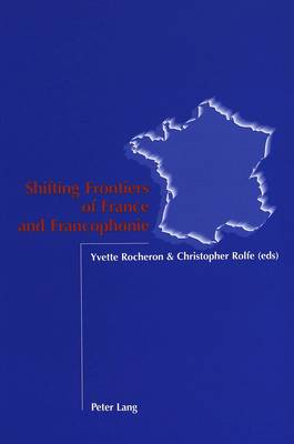 Shifting Frontiers of France and Francophonie (Paperback)