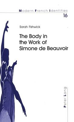 The Body in the Work of Simone De Beauvoir - Modern French Identities 16 (Paperback)