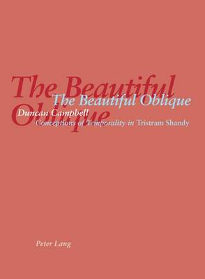 The Beautiful Oblique: Conceptions of Temporality in Tristram Shandy (Paperback)