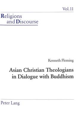 Asian Christian Theologians in Dialogue with Buddhism - Religions and Discourse v. 11 (Paperback)