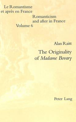 The Originality of Madame Bovary - Romanticism and After in France/Le Romantisme et Apres en France v. 6 (Paperback)