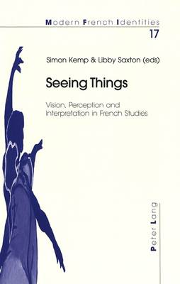 Seeing Things: Vision, Perception and Interpretation in French Studies - Modern French Identities 17 (Paperback)