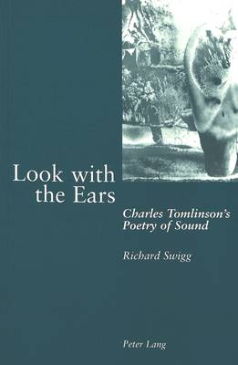 Look with the Ears: Charles Tomlinson's Poetry of Sound (Paperback)