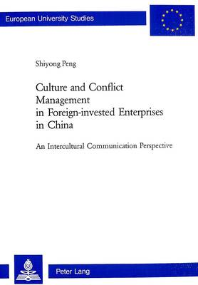 Culture and Conflict Management in Foreign-invested Enterprises in China: An Intercultural Communication Perspective - Europaische Hochschulschriften/European University Studies / Publications Universitaires Europeennes Reihe 22: Soziologie/Series 22: Sociology/Serie 22: Sociologie 369 (Paperback)