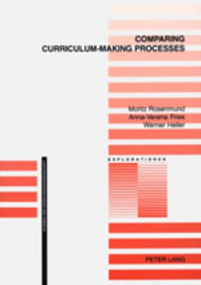 Comparing Curriculum-making Processes - Explorationen Studien zur Erziehungswissenschaft v. 34 (Paperback)