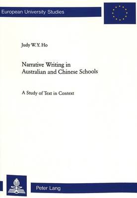Narrative Writing in Australian and Chinese Schools: A Study of Text in Context - Europaische Hochschulschriften/European University Studies/Publications Universitaires Europeennes Reihe 21: Linguistik/Series 21: Linguistics/Serie 21: Linguistique 241 (Paperback)