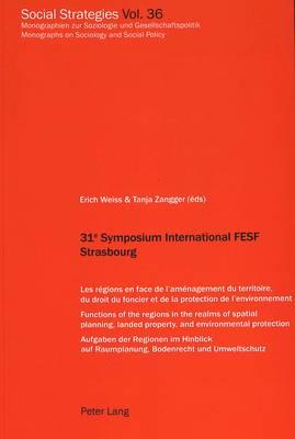 31e Symposium International Fesf Strasbourg: Les Regions en Face de l'Amenagement du Territoire, du Droit du Foncier et de la Protection de l'Environnement - Social Strategies Monographien Zur Soziologie Und Gesellschaftspolitik / Monographs on Sociology and Social Policy v. 36 (Paperback)