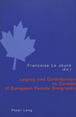 Legacy and Contribution to Canada of European Female Emigrants (Paperback)
