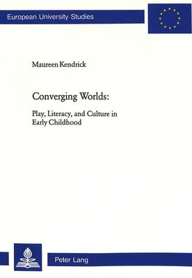 Converging Worlds: Play, Literacy, and Culture in Early Childhood - Europaische Hochschulschriften/European University Studies/Publications Universitaires Europeennes Reihe 11: Padagogik/Series 11: Education/Serie 11: Pedagogie v. 866 (Paperback)