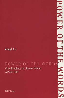 Power of the Words: Chen Prophecy in Chinese Politics AD 265-618 (Paperback)