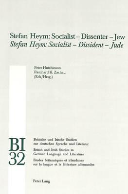 Stefan Heym: Socialist - Dissenter - Jew Stefan Heym: Sozialist - Dissident - Jude - Britische und Irische Studien zur Deutschen Sprache und Literatur/British and Irish Studies in German Language and Literature 32 (Paperback)