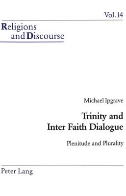 Trinity and Inter Faith Dialogue: Plenitude and Plurality - Religions and Discourse v. 14 (Paperback)