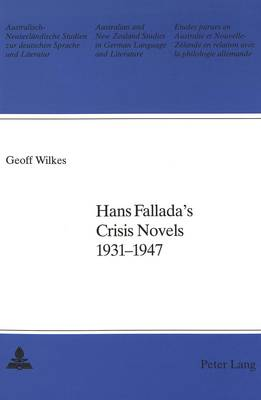 Hans Fallada's Crisis Novels, 1931-1947 - Australian and New Zealand Studies in German Language and Literature 19 (Paperback)